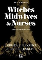 Witches, Midwives, and Nurses (2nd Ed.): A History of Women Healers (Contemporary Classics by Women (Feminist Press))