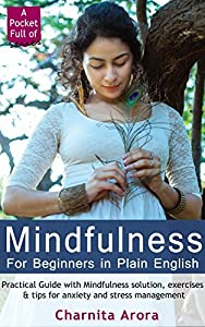 Mindfulness for Beginners in Plain English: Practical Guide with Mindfulness, exercises & tips for anxiety and stress management (A Pocket Full of Series: Short Guides for Happiness & Joy Book 1)