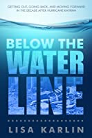 Below the Water Line: Getting Out, Going Back, and Moving Forward in the Decade After Hurricane Katrina