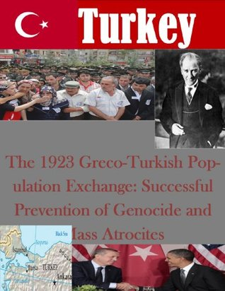 The 1923 Greco-Turkish Pop-ulation Exchange: Successful Prevention of Genocide and Mass Atrocites