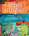 The Artist Unique: Inspiration and Techniques to Discover Your Creative Signature