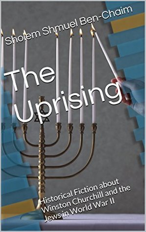 The Uprising: Historical Fiction about Winston Churchill and the Jews in World War II
