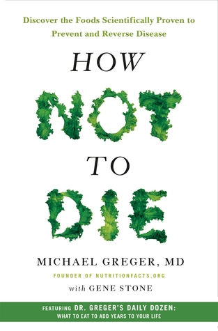 Cover of How Not to Die: Discover the Foods Scientifically Proven to Prevent and Reverse Disease – by Michael Greger