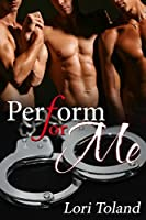 Perform for Me (Waiting For You To Fall Book 2)