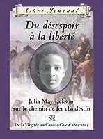 Cher Journal: Du D?sespoir ? La Libert?: Julia May Jackson, Sur Le Chemin de Fer Clandestin, de la Virginie Au Canada-Ouest, 1863-1864