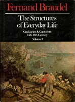 The Structures of Everyday Life: Civilization and Capitalism 15th-18th Century, Volume 1