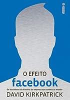 O Efeito Facebook: Os Bastidores da História da Empresa que Conecta o Mundo