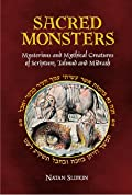 Sacred Monsters: Mysterious and Mythical Creatures of Scripture, Talmud and Midrash