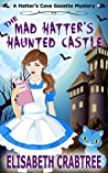 The Mad Hatter's Haunted Castle (Hatter's Cove Gazette Mystery #3)