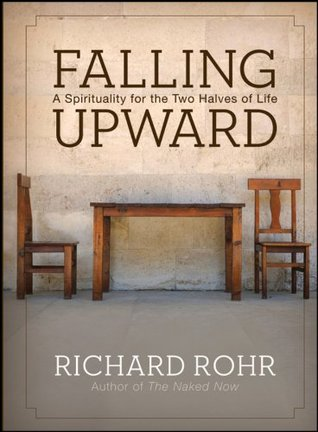 Falling Upward: A Spirituality for the Two Halves of Life by