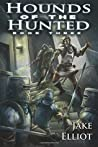 Hounds of the Hunted by Jake  Elliot