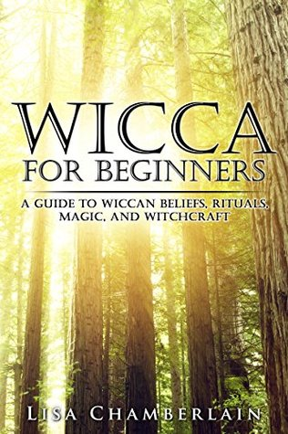 Wicca for Beginners: A Guide to Wiccan Beliefs, Rituals