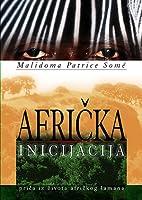Afrička inicijacija: priča iz života afričkog šamana