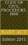 Code of Civil Procedure, 1908: Edition 2014