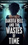 Dakota Bell and the Wastes of Time (The Future Next Door #4)