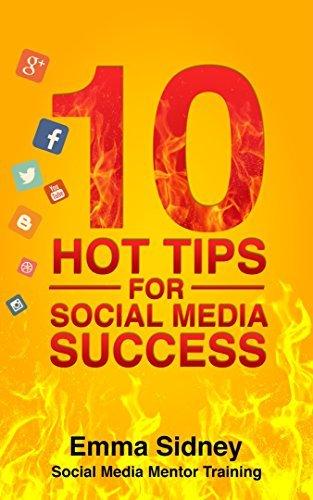 10 Hot Tips for Social Media Success