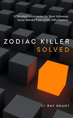 ZODIAC KILLER SOLVED: A Detailed Solution to the Most