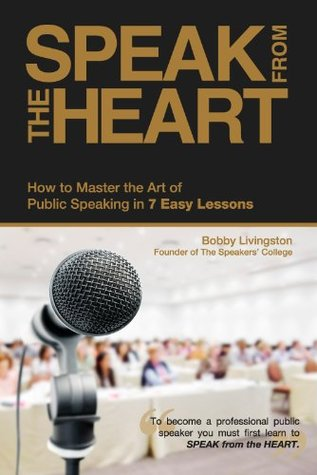 Speak from the Heart: How To Master the Art of Public