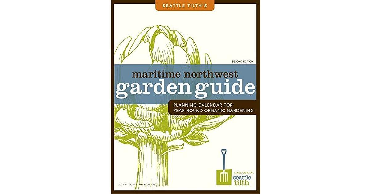 Maritime Northwest Garden Guide: Planning Calendar For Year Round Organic  Gardening By Lisa Taylor