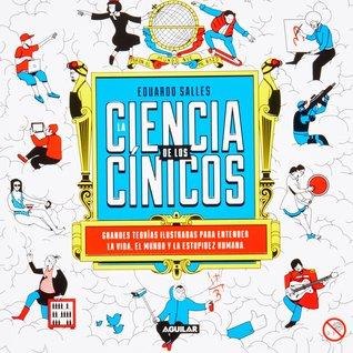 La ciencia de los cínicos: grandes teorías ilustradas para entender la vida, el mundo y la estupidez humana