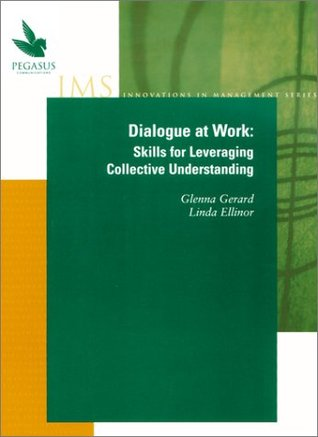 Dialogue at Work: Skills for Leveraging Collective Understanding (Innovations in management series)