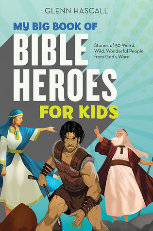 My Big Book of Bible Heroes for Kids by Glenn Hascall