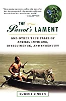 The Parrot's Lament, and Other True Tales of Animal Intrigue, Intelligence, and Ingenuity