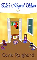 Elle's Magical Shoes (The Magical Things Collection Book 1)