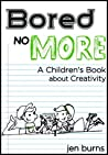 Bored No More: A Children's Book about Creativity