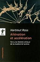 Aliénation et accélération: Vers une théorie critique de la modernité tardive