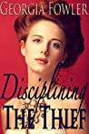 Disciplining The Thief - Complete Series (Historical Victorian Forbidden First Time Steamy Romance)