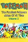 Pokemon: The Funniest Pokemon Jokes Of All Time Volume 2