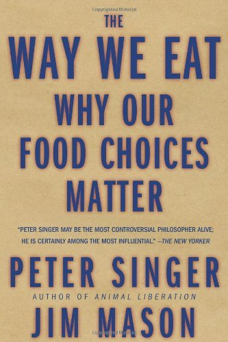 The Way We Eat  Why Our Food Choices Matter (2006, Rodale Books)