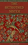 The Betrothed Sister (Daughters of Hastings #3)