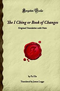 The I Ching or Book of Changes: Original Translation with Notes (Forgotten Books)