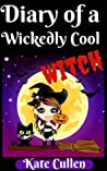 Diary Of a Wickedly Cool Witch: Bullies and Baddies (The Wickedly Cool Witch series, #1)