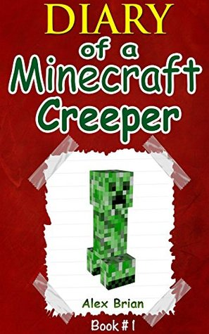 Diary Of A Minecraft Creeper: An Unofficial Minecraft Creeper Diary (Diary Of A Minecraft Creeper Book 1)