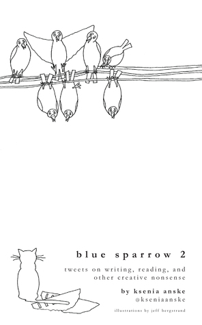 Blue Sparrow 2: Tweets on Writing, Reading, and Other Creative Nonsense