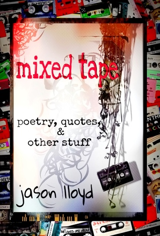 Mixed Tape: Poetry, Quotes, & Other Stuff