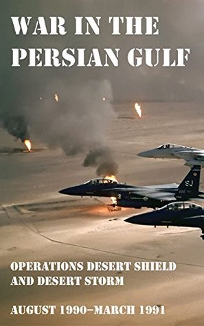 War in the Persian Gulf - Operations Desert Shield and Desert Storm (August 1990–March 1991)
