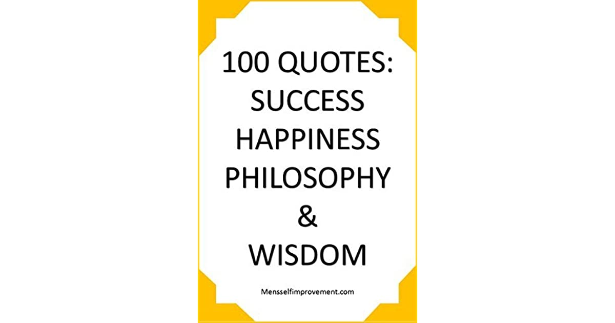 100 Quotes For Success Happiness Philosophy And Wisdom By Kris Sturmey