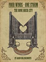 Four Winds: One Storm: The Bone Brick City