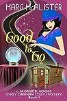 Good to Go (Georgie B. Goode Gypsy Caravan Cozy Mystery, #1)