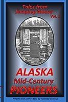 Tales from Sleeping Moose Vol. 1: Alaska Mid-Century Pioneers