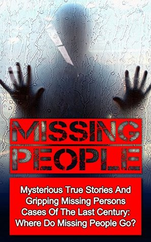 Missing People: Volume 2: Mysterious True Stories And Gripping