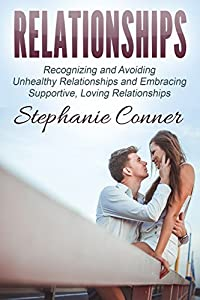 RELATIONSHIPS: Relationships: Recognizing and Avoiding Unhealthy Relationships and Embracing Supportive, Loving Relationships