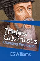 The New Calvinists: Changing the Gospel