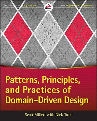 Patterns Principles and Practices of Domain Driven Design by Scott Millett