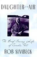 Daughter of the Air: The Brief Soaring Life of Cornelia Fort