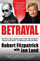 Betrayal Whitey Bulger and the FBI Agent Who Fought to Bring Him Down